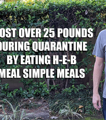 I Lost Over 25 Pounds During Quarantine By Eating H-E-B Meal Simple Meals